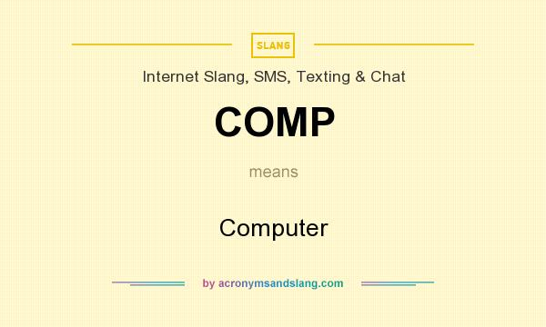What does COMP mean? It stands for Computer
