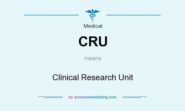 What does CRU mean? It stands for Clinical Research Unit
