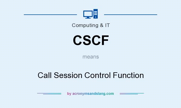 What does CSCF mean? It stands for Call Session Control Function