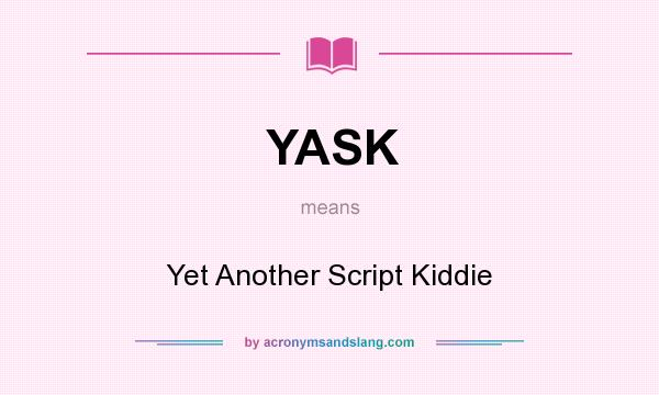 What does YASK mean? It stands for Yet Another Script Kiddie