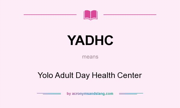 What does YADHC mean? It stands for Yolo Adult Day Health Center