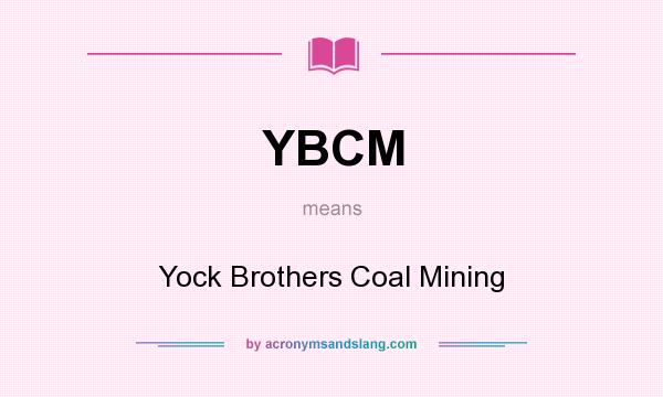 What does YBCM mean? It stands for Yock Brothers Coal Mining