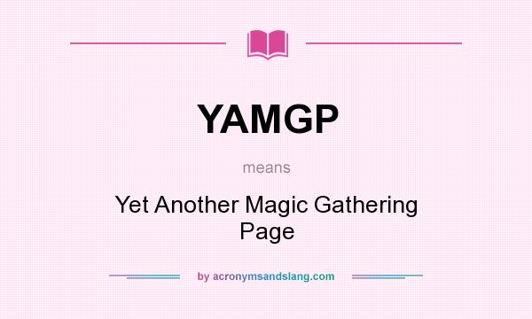 What does YAMGP mean? It stands for Yet Another Magic Gathering Page
