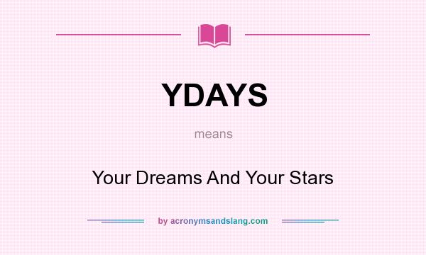 What does YDAYS mean? It stands for Your Dreams And Your Stars