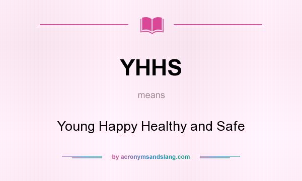 What does YHHS mean? It stands for Young Happy Healthy and Safe