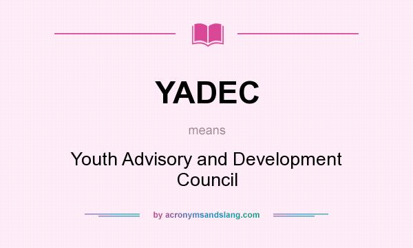 What does YADEC mean? It stands for Youth Advisory and Development Council