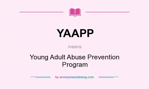 What does YAAPP mean? It stands for Young Adult Abuse Prevention Program