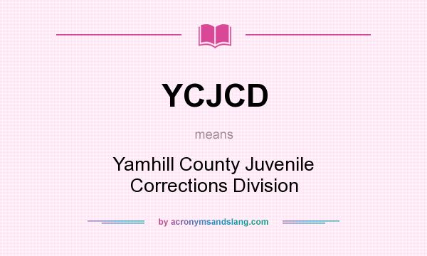 What does YCJCD mean? It stands for Yamhill County Juvenile Corrections Division
