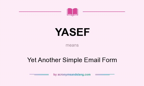 What does YASEF mean? It stands for Yet Another Simple Email Form