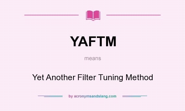 What does YAFTM mean? It stands for Yet Another Filter Tuning Method