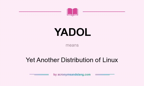 What does YADOL mean? It stands for Yet Another Distribution of Linux