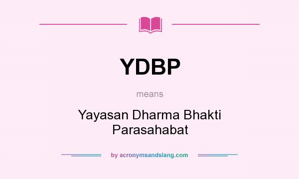 What does YDBP mean? It stands for Yayasan Dharma Bhakti Parasahabat