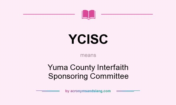 What does YCISC mean? It stands for Yuma County Interfaith Sponsoring Committee