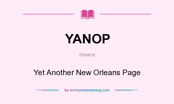 What does YANOP mean? It stands for Yet Another New Orleans Page