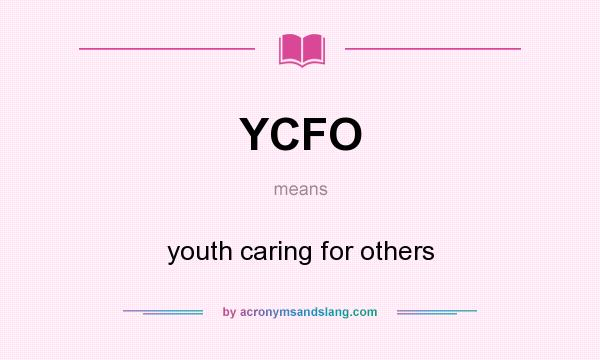 What does YCFO mean? It stands for youth caring for others