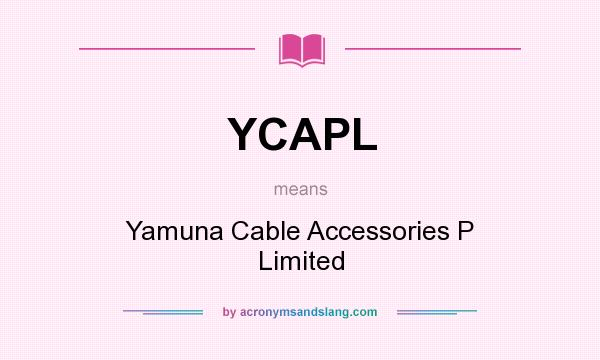 What does YCAPL mean? It stands for Yamuna Cable Accessories P Limited