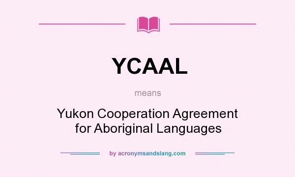 What does YCAAL mean? It stands for Yukon Cooperation Agreement for Aboriginal Languages