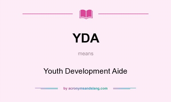 What does YDA mean? It stands for Youth Development Aide