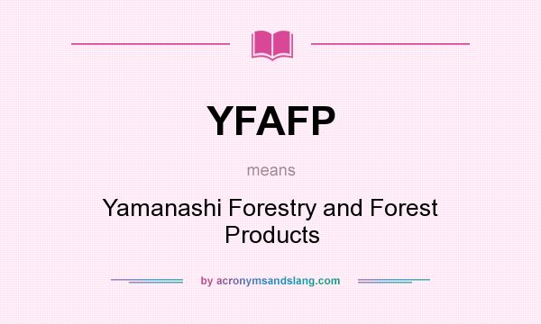 What does YFAFP mean? It stands for Yamanashi Forestry and Forest Products