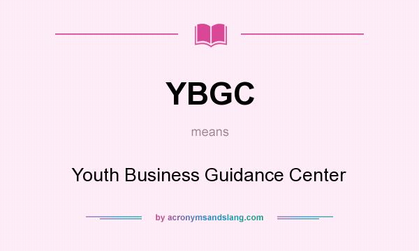 What does YBGC mean? It stands for Youth Business Guidance Center