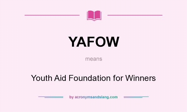 What does YAFOW mean? It stands for Youth Aid Foundation for Winners