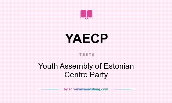 What does YAECP mean? It stands for Youth Assembly of Estonian Centre Party