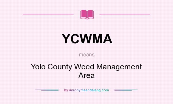 What does YCWMA mean? It stands for Yolo County Weed Management Area