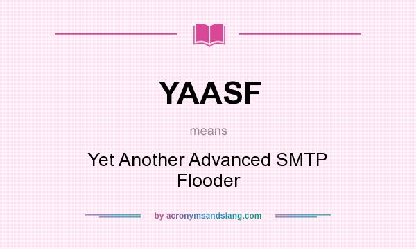 What does YAASF mean? It stands for Yet Another Advanced SMTP Flooder