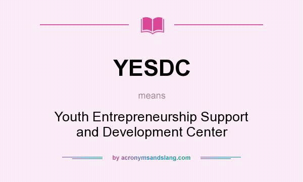 What does YESDC mean? It stands for Youth Entrepreneurship Support and Development Center