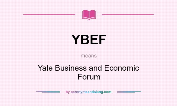 What does YBEF mean? It stands for Yale Business and Economic Forum