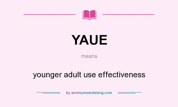 What does YAUE mean? It stands for younger adult use effectiveness