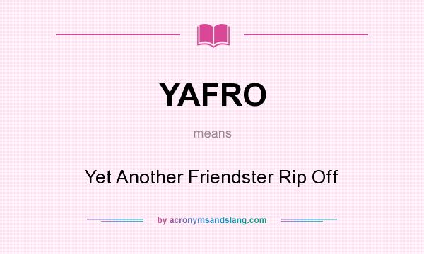 What does YAFRO mean? It stands for Yet Another Friendster Rip Off