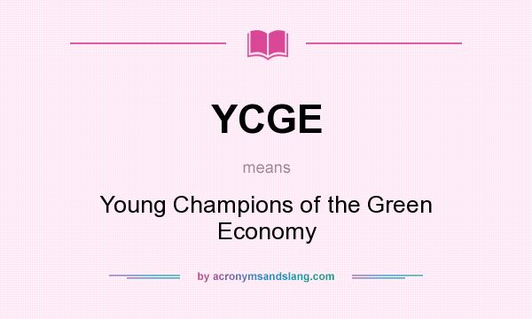 What does YCGE mean? It stands for Young Champions of the Green Economy