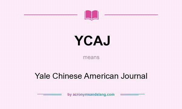 What does YCAJ mean? It stands for Yale Chinese American Journal