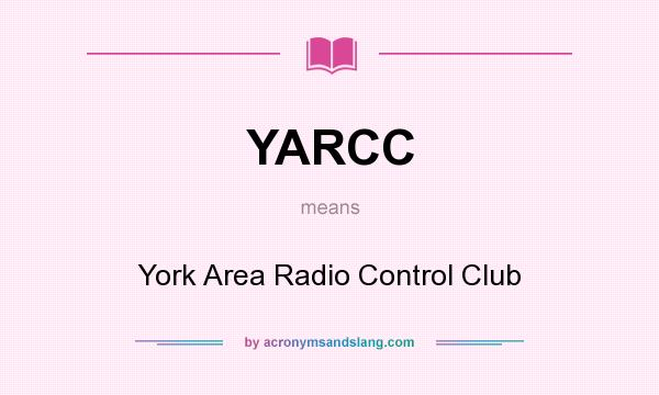 What does YARCC mean? It stands for York Area Radio Control Club