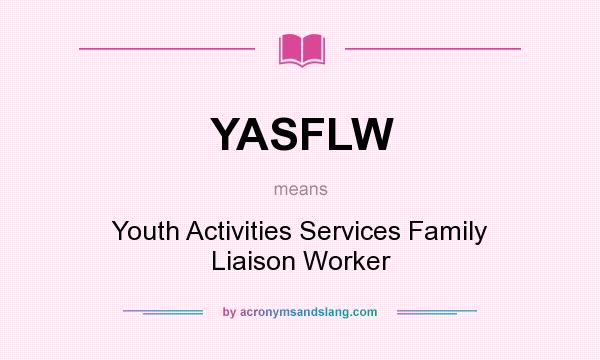 What does YASFLW mean? It stands for Youth Activities Services Family Liaison Worker