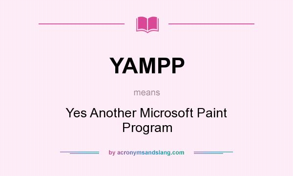 What does YAMPP mean? It stands for Yes Another Microsoft Paint Program