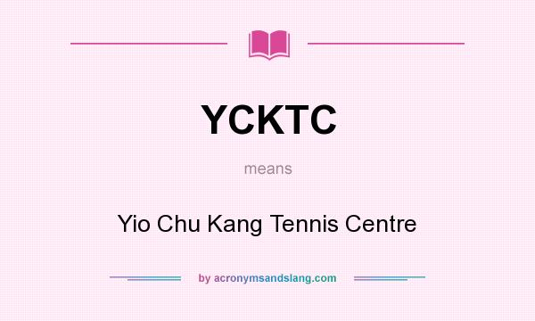 What does YCKTC mean? It stands for Yio Chu Kang Tennis Centre