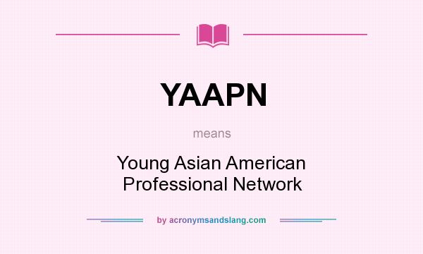 What does YAAPN mean? It stands for Young Asian American Professional Network