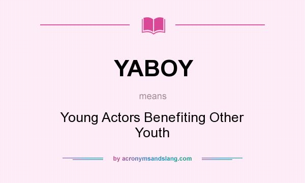 What does YABOY mean? It stands for Young Actors Benefiting Other Youth