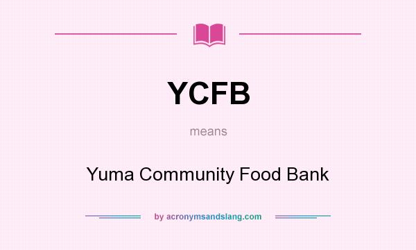 What does YCFB mean? It stands for Yuma Community Food Bank