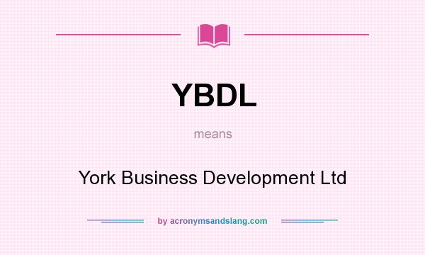 What does YBDL mean? It stands for York Business Development Ltd