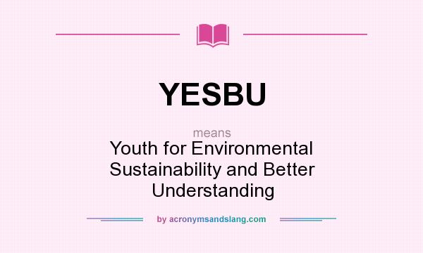 What does YESBU mean? It stands for Youth for Environmental Sustainability and Better Understanding