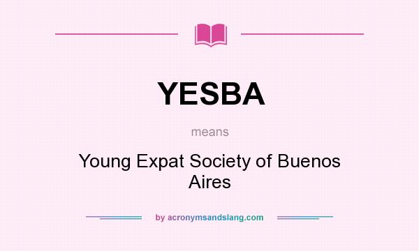What does YESBA mean? It stands for Young Expat Society of Buenos Aires