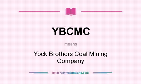 What does YBCMC mean? It stands for Yock Brothers Coal Mining Company