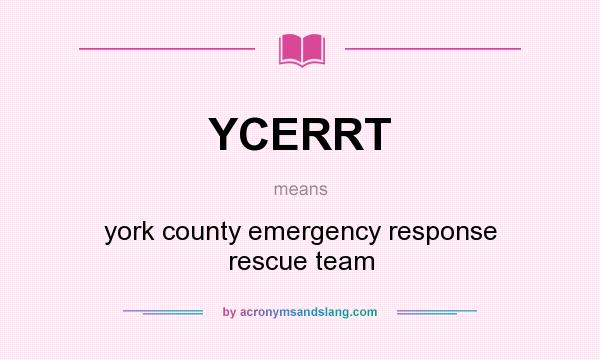 What does YCERRT mean? It stands for york county emergency response rescue team