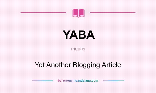 What does YABA mean? It stands for Yet Another Blogging Article