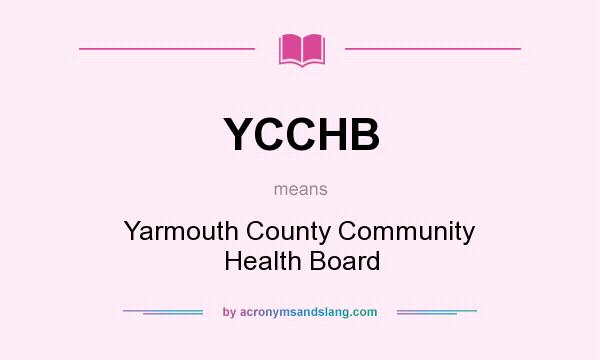 What does YCCHB mean? It stands for Yarmouth County Community Health Board