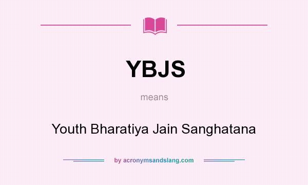 What does YBJS mean? It stands for Youth Bharatiya Jain Sanghatana