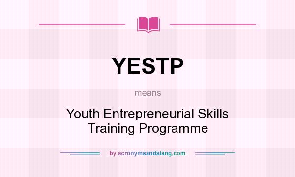 What does YESTP mean? It stands for Youth Entrepreneurial Skills Training Programme